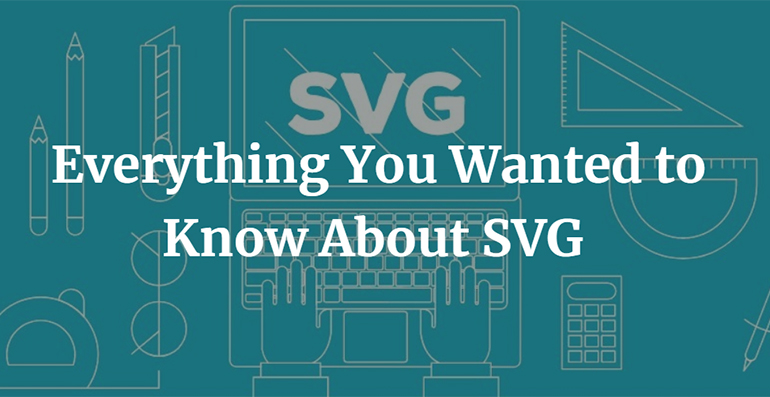 Everything You Wanted to Know About SVG
