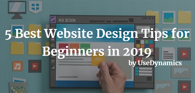 5 Best Website Design Tips for Beginners in 2019 by UseDynamics
