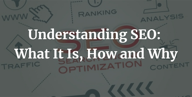 Understanding SEO: What It Is, How and Why