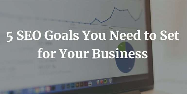 5 SEO Goals You Need to Set for Your Business