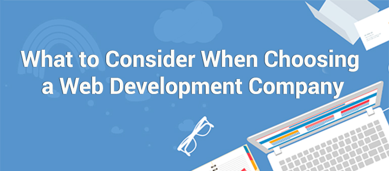 What to Consider When Choosing a Web Development Company