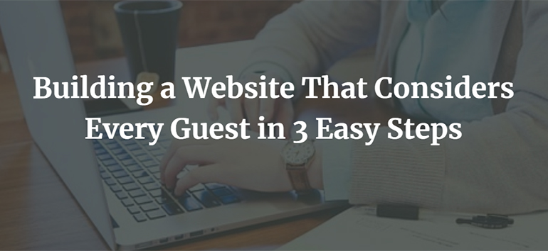 Building a Website That Considers Every Guest in 3 Easy Steps