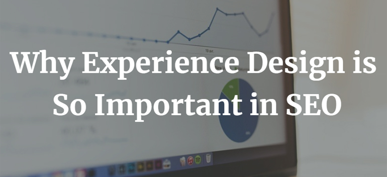 Why Experience Design is So Important in SEO