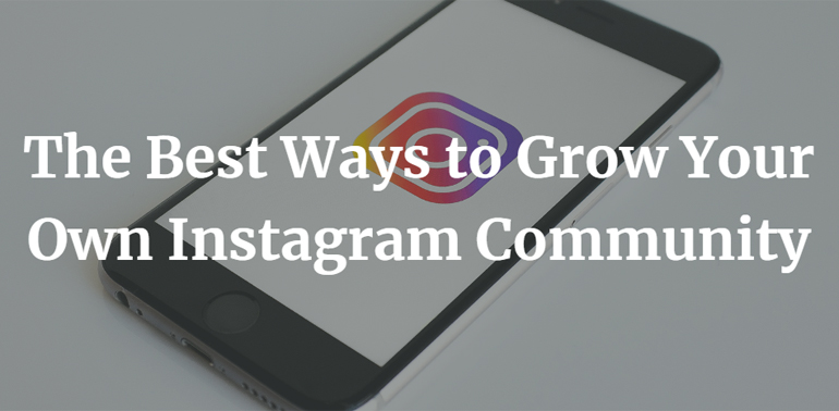 The Best Ways to Grow Your Own Instagram Community