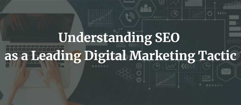 Understanding SEO as a Leading Digital Marketing Tactic