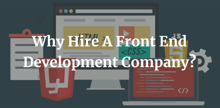 Why Hire A Front End Development Company?