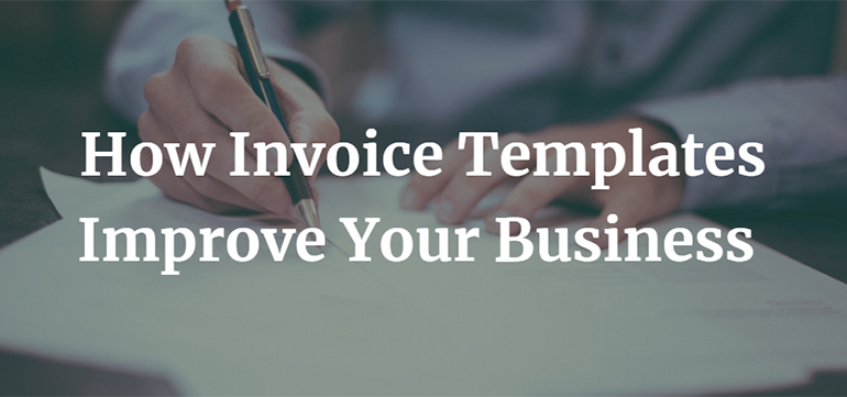 How Invoice Templates Improve Your Business