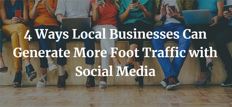 4 Ways Local Businesses Can Generate More Foot Traffic with Social Media