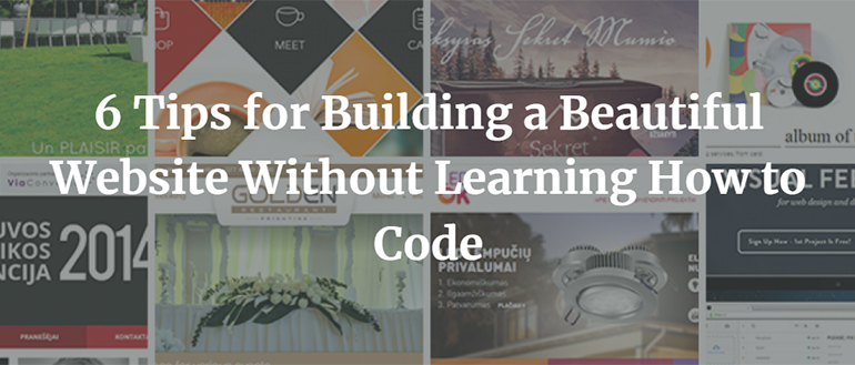 6 Tips for Building a Beautiful Website Without Learning How to Code