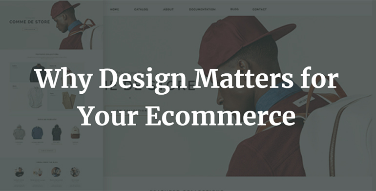 Why Design Matters for Your Ecommerce