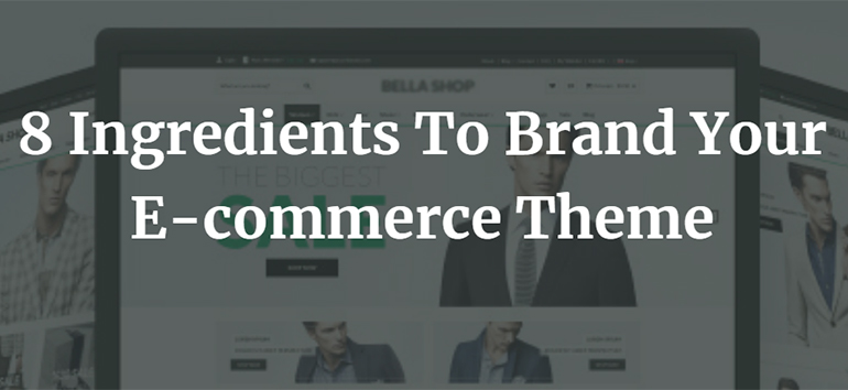 8 Ingredients To Brand Your E-commerce Theme