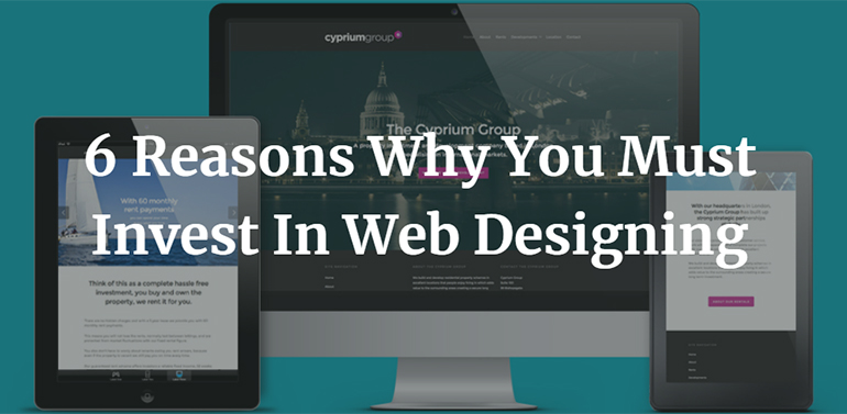 6 Reasons Why You Must Invest In Web Designing