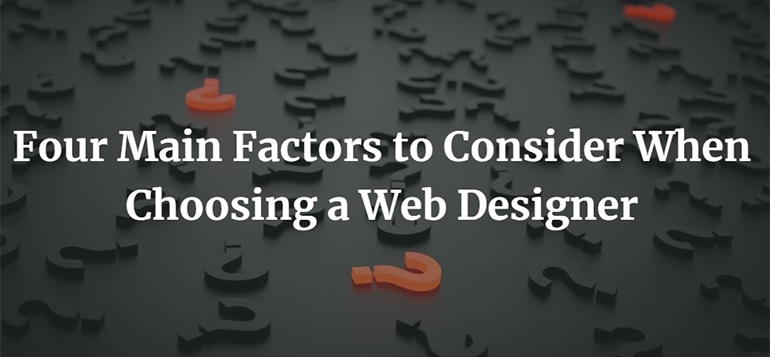 Four Main Factors to Consider When Choosing a Web Designer