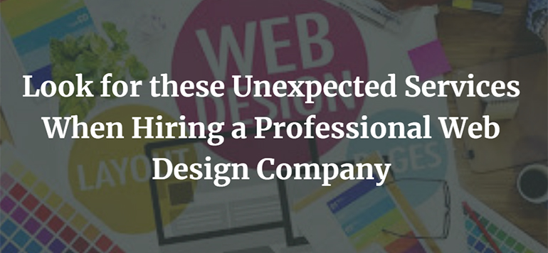 Look for these Unexpected Services When Hiring a Professional Web Design Company