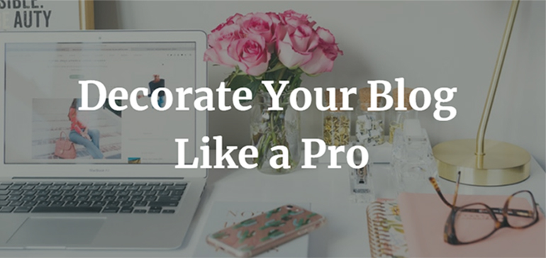 Decorate Your Blog Like a Pro
