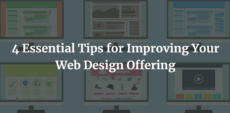 4 Essential Tips for Improving Your Web Design Offering