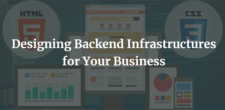 Designing Backend Infrastructures for Your Business