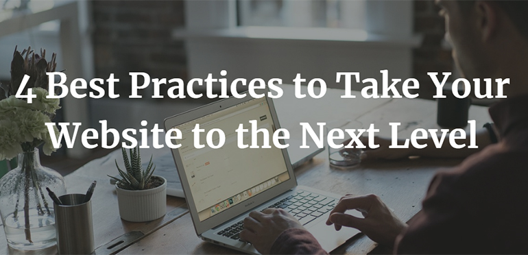 4 Best Practices to Take Your Website to the Next Level