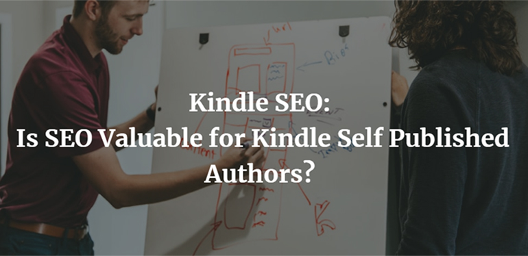 Kindle SEO: Is SEO Valuable for Kindle Self Published Authors?