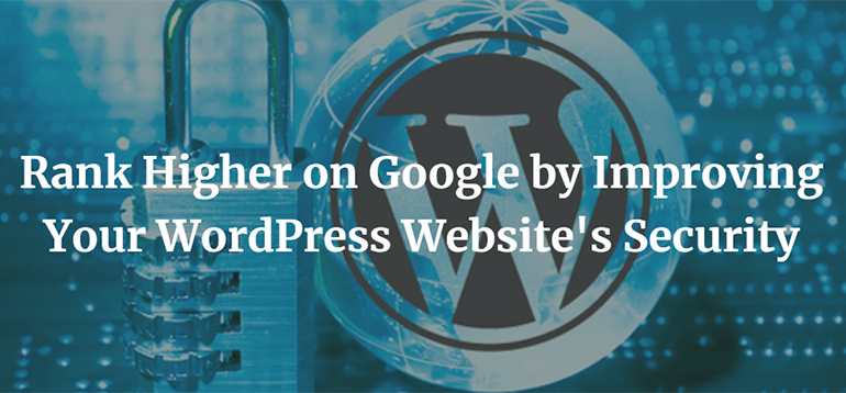 Rank Higher on Google by Improving Your WordPress Website's Security