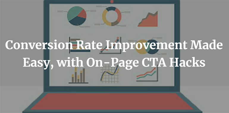 Conversion Rate Improvement Made Easy, with On-Page CTA Hacks