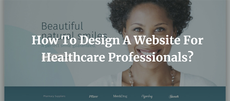 How To Design A Website For Healthcare Professionals?
