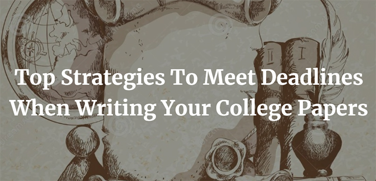 Top Strategies To Meet Deadlines When Writing Your College Papers