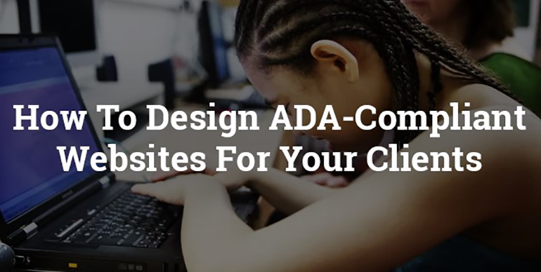 How To Design ADA-Compliant Websites For Your Clients (And Avoid Breaking The Law)