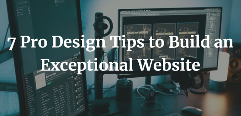 7 Pro Design Tips to Build an Exceptional Website