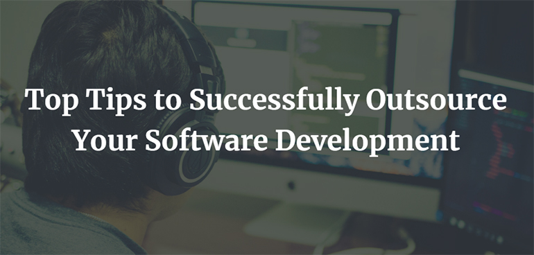 Top Tips to Successfully Outsource Your Software Development