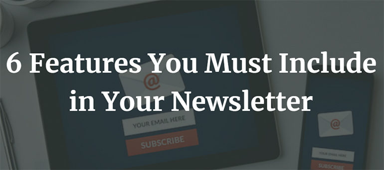 6 Features You Must Include in Your Newsletter