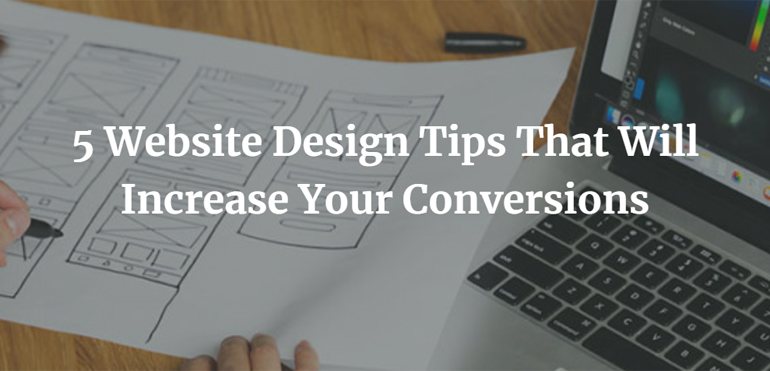 5 Website Design Tips That Will Increase Your Conversions