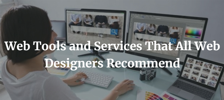 Web Tools and Services That All Web Designers Recommend