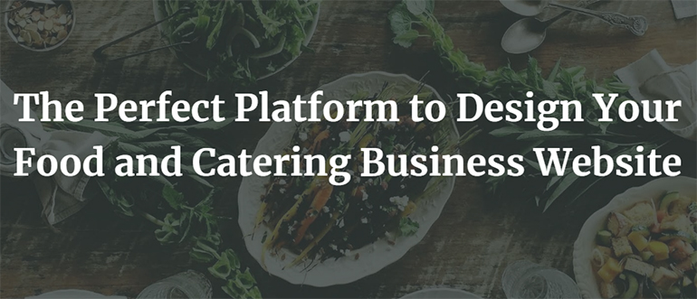 The Perfect Platform to Design Your Food and Catering Business Website