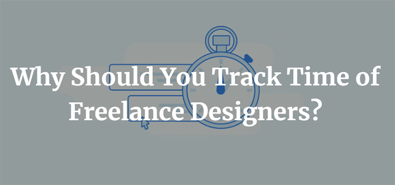 Why Should You Track Time of Freelance Designers?