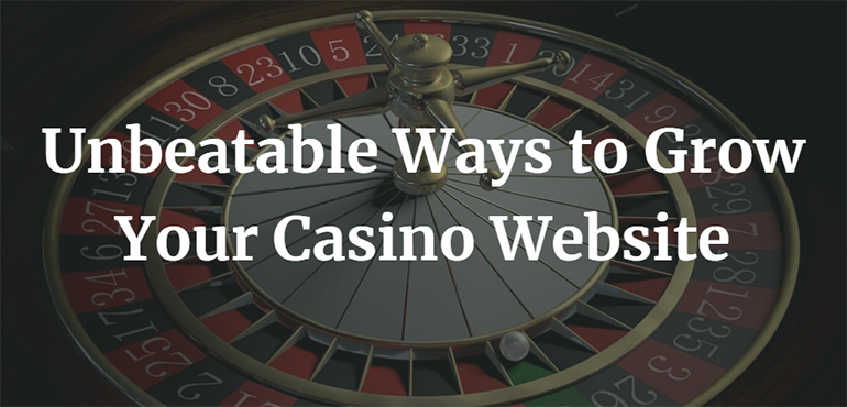 Unbeatable Ways to Grow Your Casino Website