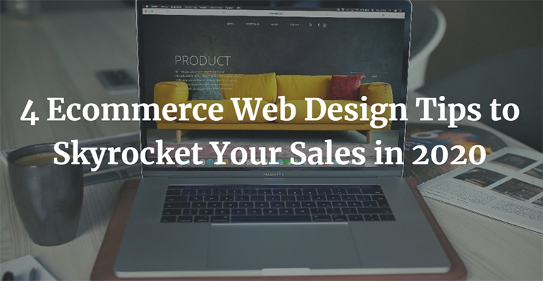 4 Ecommerce Web Design Tips to Skyrocket Your Sales in 2020