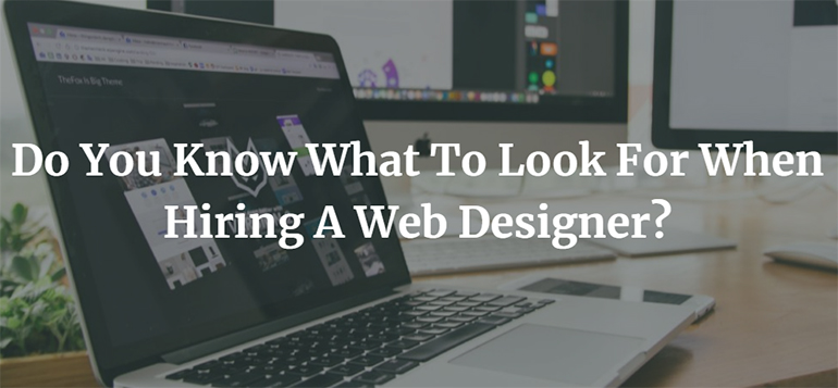 Do You Know What To Look For When Hiring A Web Designer?
