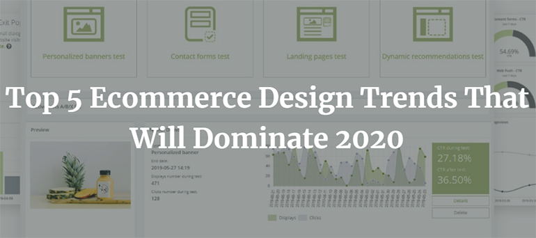 Top 5 Ecommerce Design Trends That Will Dominate 2020