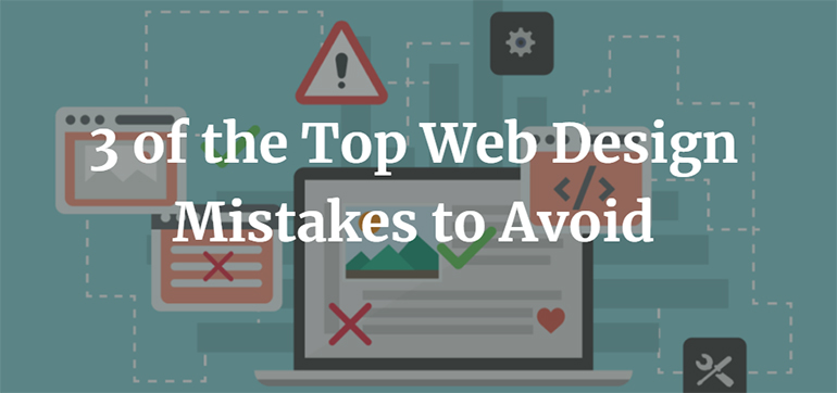 3 of the Top Web Design Mistakes to Avoid