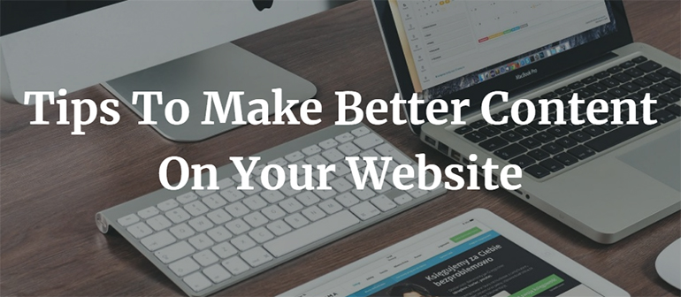 Tips To Make Better Content On Your Website