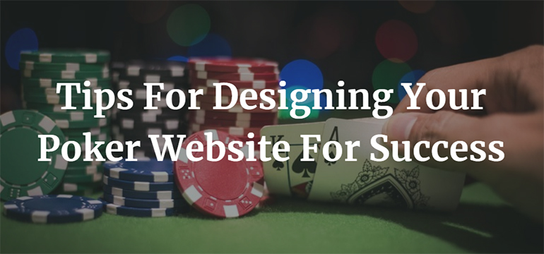 Tips For Designing Your Poker Website For Success