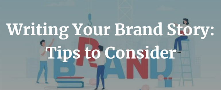 Writing Your Brand Story: Tips to Consider