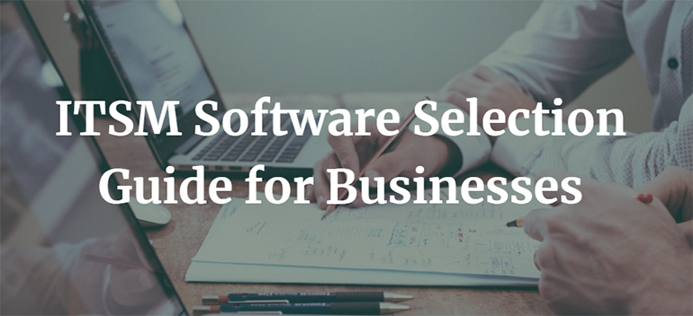 ITSM Software Selection Guide for Businesses