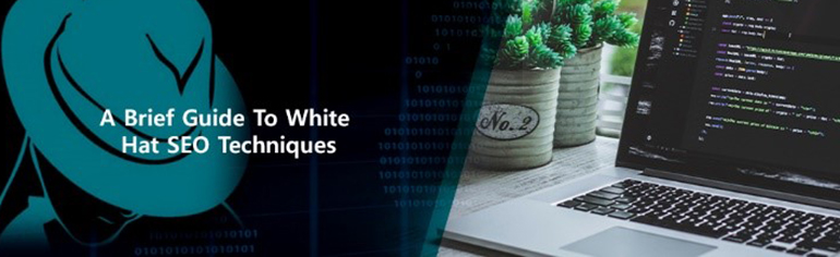 A Brief Guide to White Hat SEO Techniques