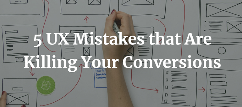 5 UX Mistakes that Are Killing Your Conversions