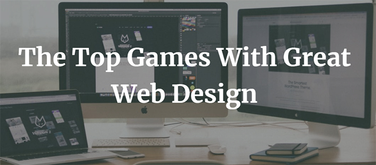 The Top Games With Great Web Design