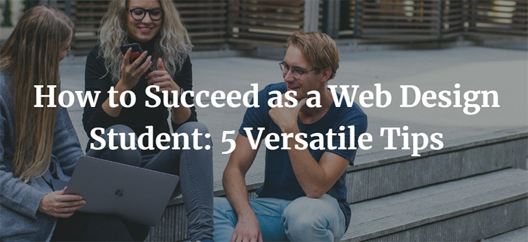 How to Succeed as a Web Design Student: 5 Versatile Tips