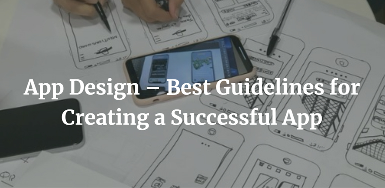 App Design – Best Guidelines for Creating a Successful App