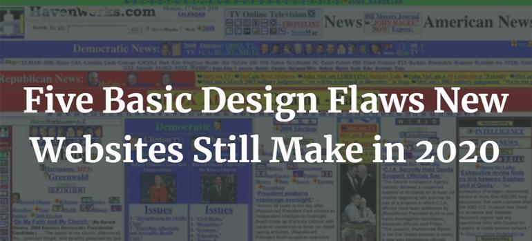 Five Basic Design Flaws New Websites Still Make in 2020